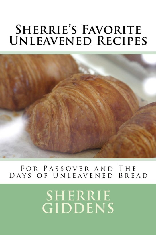 Sherrie's Favorite Unleavened Recipes: For Passover and The Days of Unleavened Bread (Recipe Books and Cookbooks) [Kindle Edition]