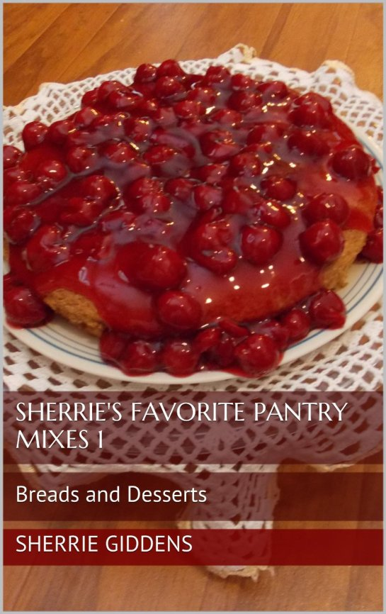 Sherrie's Favorite Pantry Mixes 1: Breads and Desserts (Recipe Books and Cookbooks) [Kindle Edition]