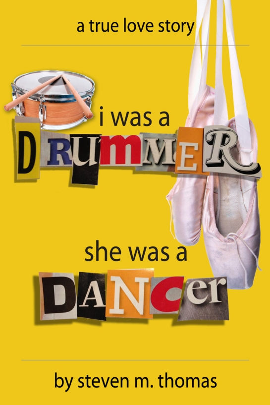 I was a drummer she was a dancer By Steven M. Thomas