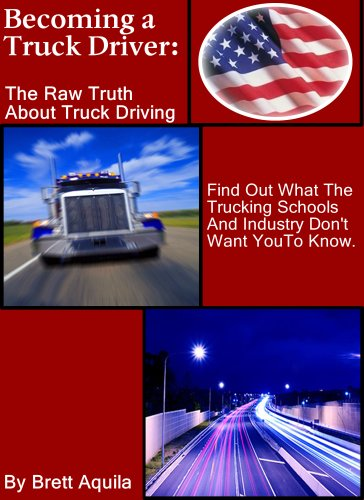 So, You want to be a Truck Drive? As a trucker your life will change dramatically...Must Read